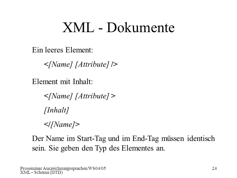 XML - Dokumente Ein leeres Element: <[Name] [Attribute] />